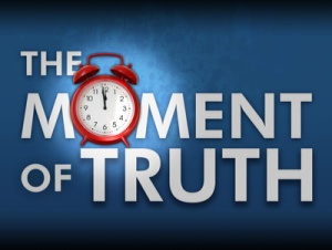 The Moment of Truth is NOW!Make Positive Changes Now. Tweak Later.